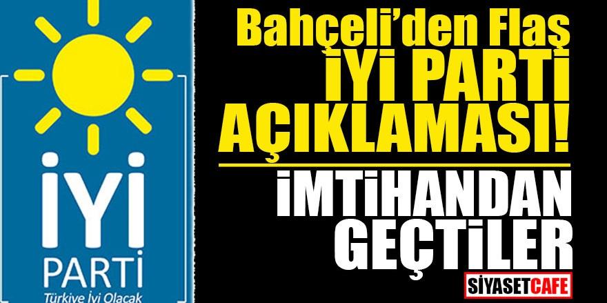 Bahçeli'den flaş İYİ Parti açıklaması: İmtihandan geçtiler