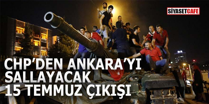 CHP'den Ankara'yı sallayacak 15 Temmuz çıkışı!