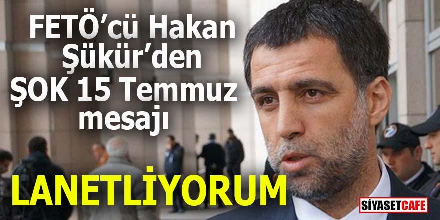 FETÖ'cü Hakan Şükür'den şok 15 Temmuz mesajı: Lanetliyorum!