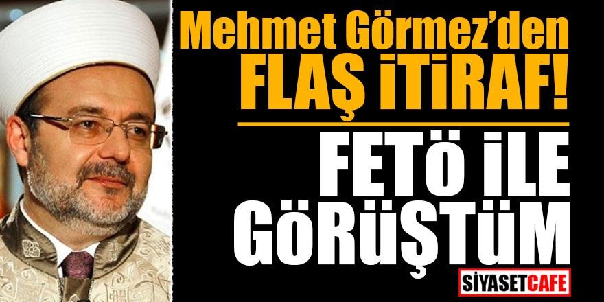 Mehmet Görmez'den FLAŞ itiraf: FETÖ ile görüştüm