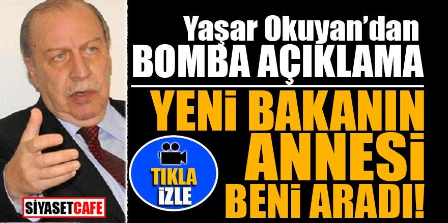 Yaşar Okuyan'dan bomba açıklama! Yeni Bakanın annesi beni aradı