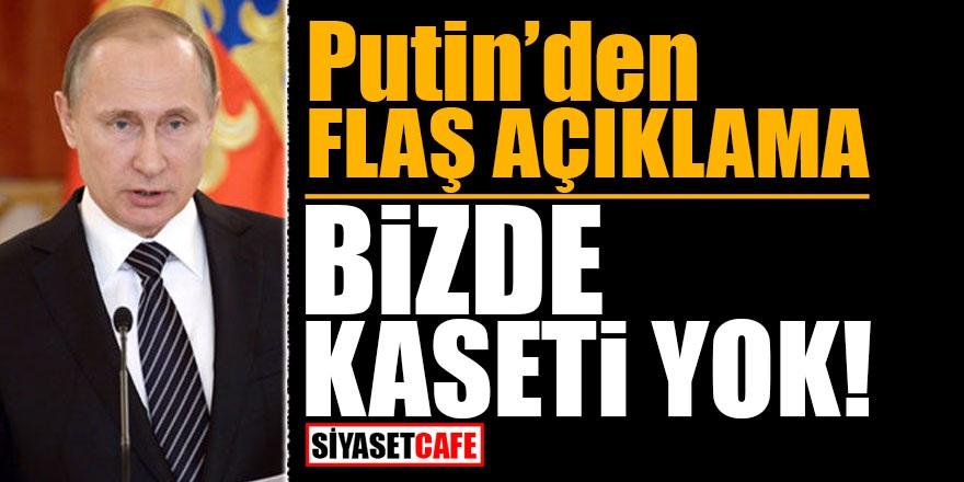 Putin'den flaş açıklama! Bizde kaseti yok