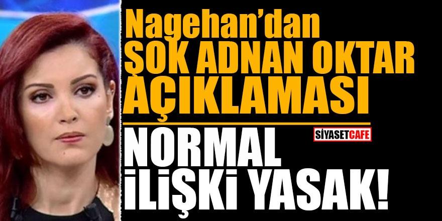 Nagehan'dan şok Adnan Oktar açıklaması! Normal ilişki yasak