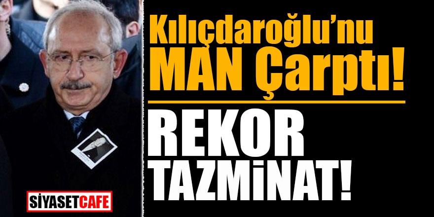 Kılıçdaroğlu'nu MAN çarptı! Rekor tazminat