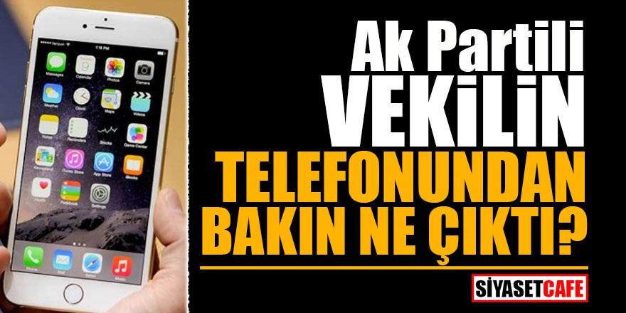 Ak Partili vekilin telefonundan bakın ne çıktı?