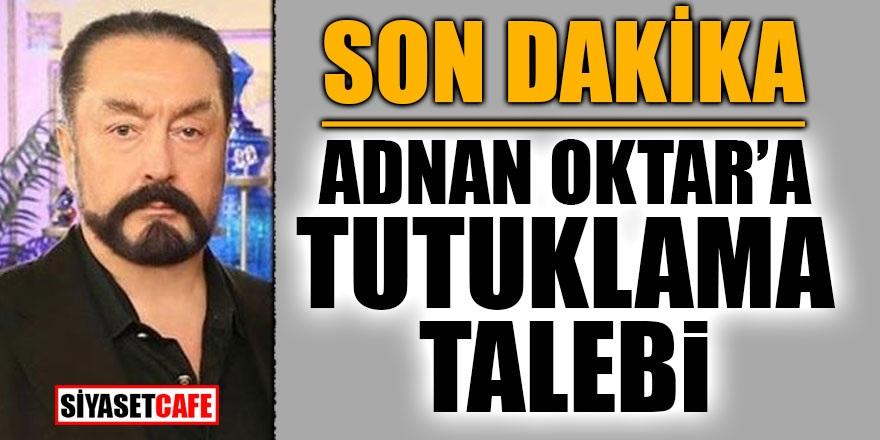 Son Dakika! Adnan Oktar ve Kediciklerine tutuklama talebi