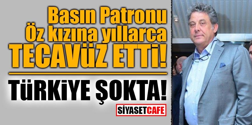Basın patronu öz kızına yıllarca tecavüz etti! Türkiye şokta