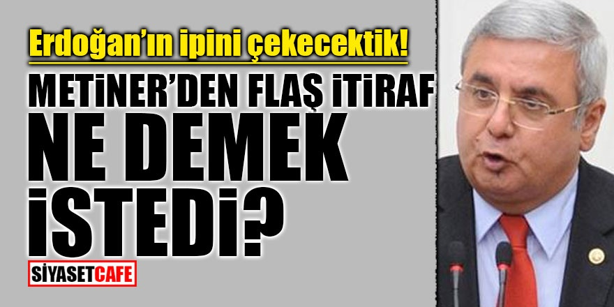 Erdoğan'ın ipini çekecektik! Metiner'den flaş itiraf! Ne demek istedi?