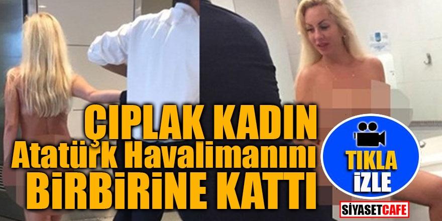 Çıplak kadın Atatürk Havalimanını birbirine kattı