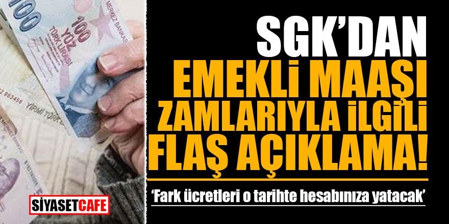 SGK'dan emekli maaşı zamlarıyla ilgili flaş açıklama