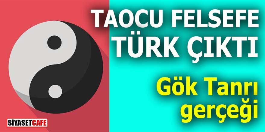 Tao'cu felsefe Türk çıktı: Gök Tanrı gerçeği!