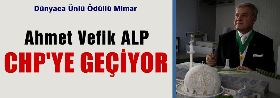 Ahmet Vefik ALP CHP'ye geçiyor