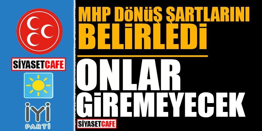 MHP dönüş şartlarını belirledi! Onlar giremeyecek