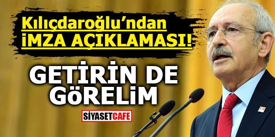 Kılıçdaroğlu'ndan imza açıklaması! Getirin de görelim