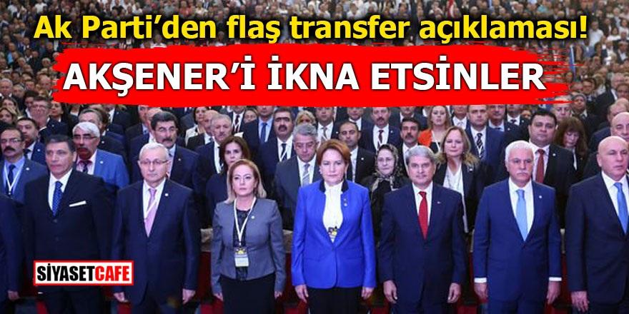 AK Parti'den flaş transfer açıklaması! Meral Akşener'i ikna etsinler