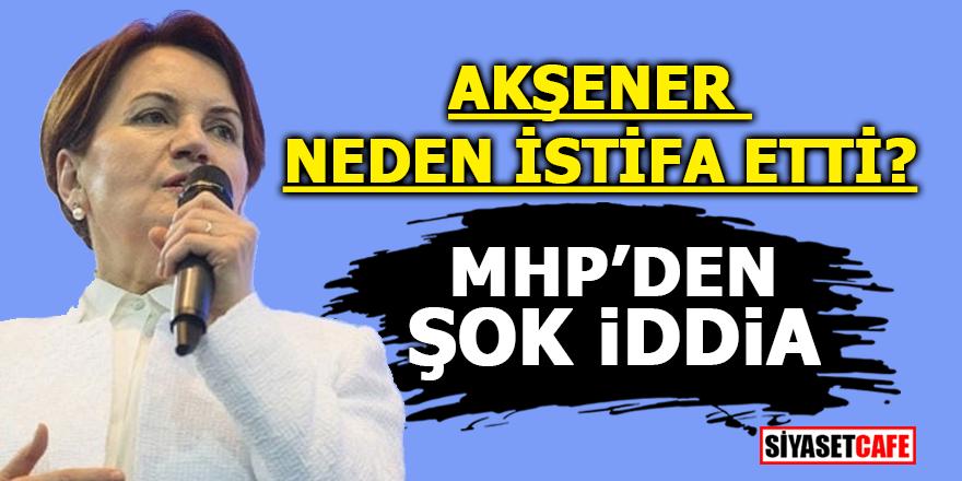 Akşener neden istifa etti? MHP'den şok iddia