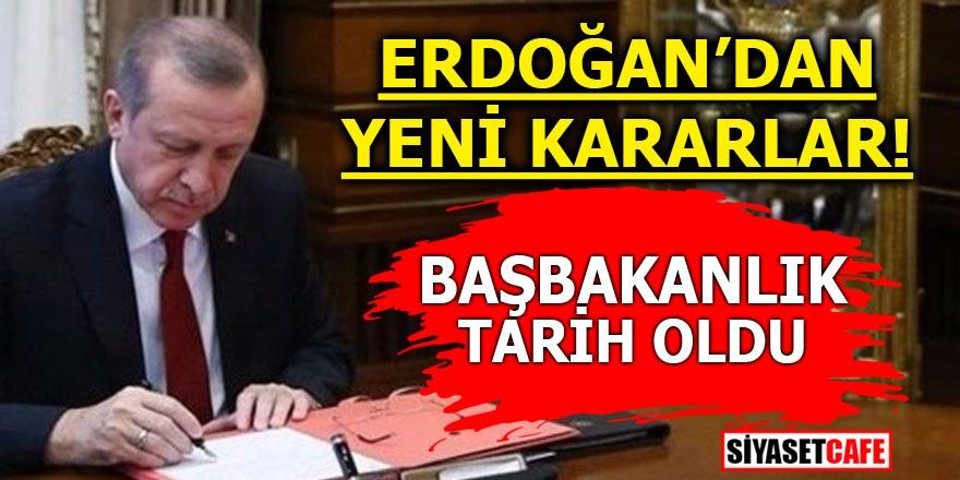 Erdoğan'dan yeni kararlar! Başbakanlık tarih oldu