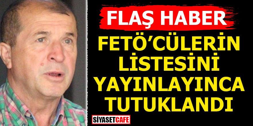 FETÖ'cülerin listesini yayınlayınca tutuklandı