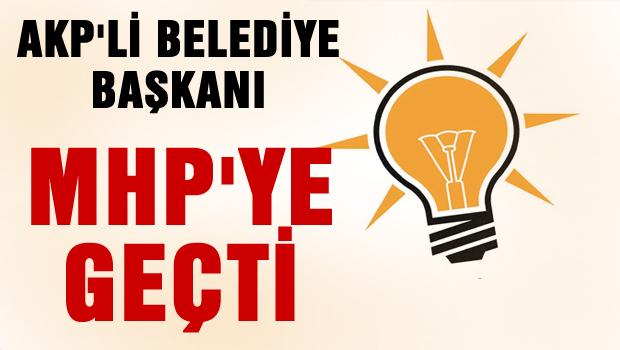 AKP'li belediye başkanı MHP'ye geçti