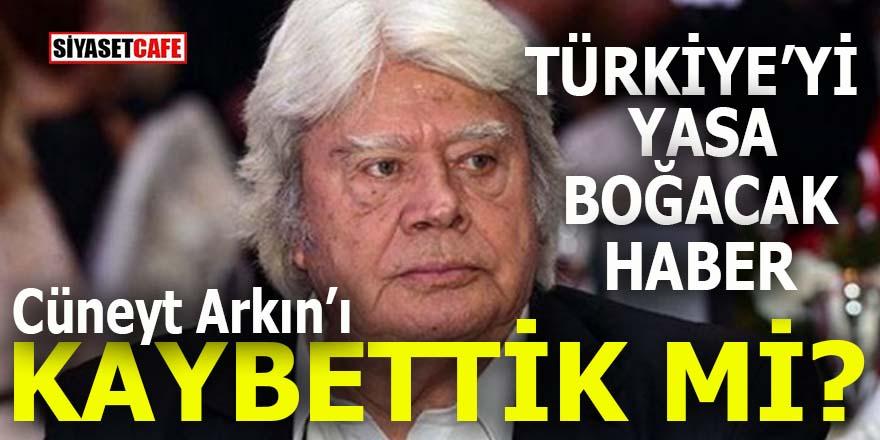 Türkiye yasta: Büyük usta Cüneyt Arkın'ı kaybettik mi?