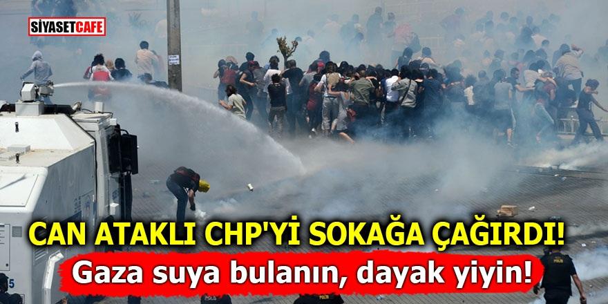 Can Ataklı CHP'yi sokağa çağırdı! Gaza suya bulanın, dayak yiyin!