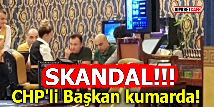 SKANDAL! CHP'li Başkan kumarda!