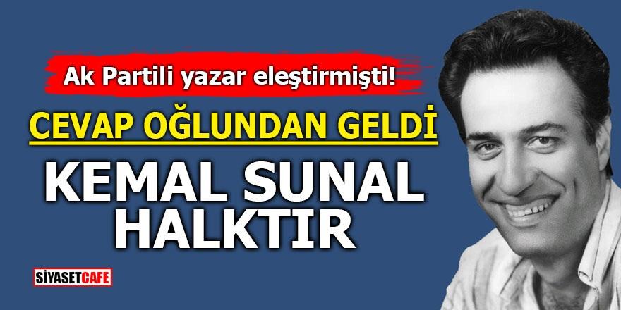 AK Partili yazar eleştirmişti! Cevap oğlundan geldi! Kemal Sunal halktır