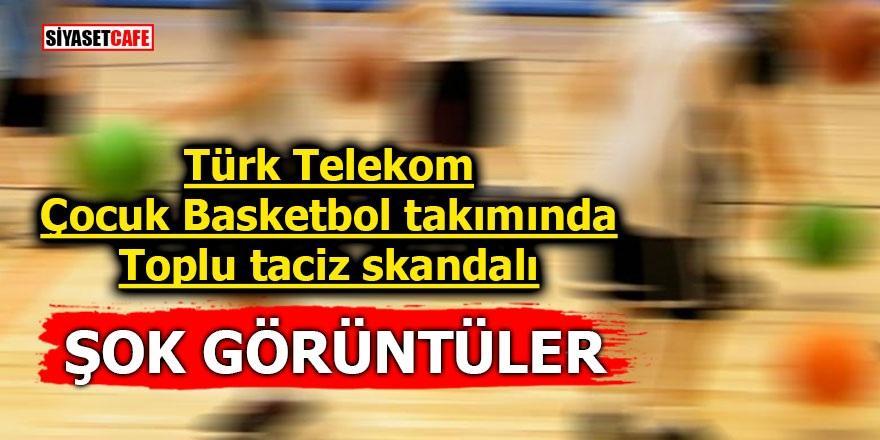 Türk Telekom çocuk basketbol takımında toplu taciz skandalı! ŞOK GÖRÜNTÜLER