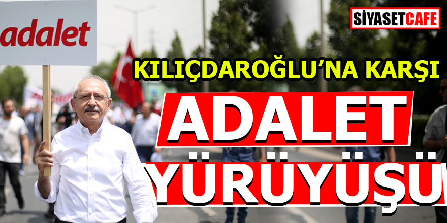 Kılıçdaroğlu'na karşı Adalet Yürüyüşü