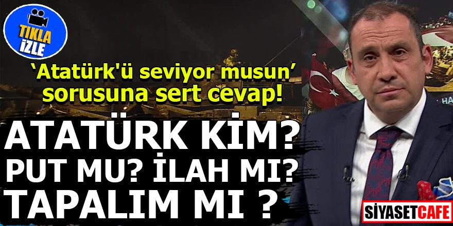 'Atatürk'ü seviyor musun' sorusuna sert cevap!