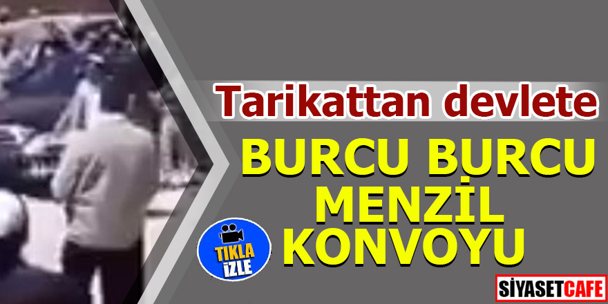 Tarikattan devlete! Burcu burcu Menzil konvoyu