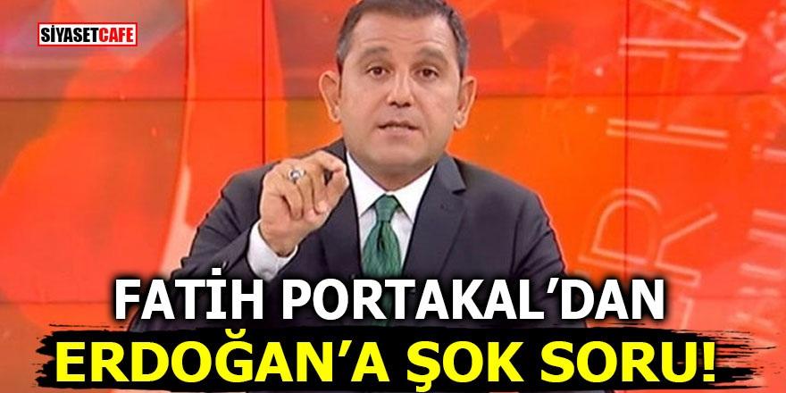 Fatih Portakal'dan Erdoğan'a şok soru!