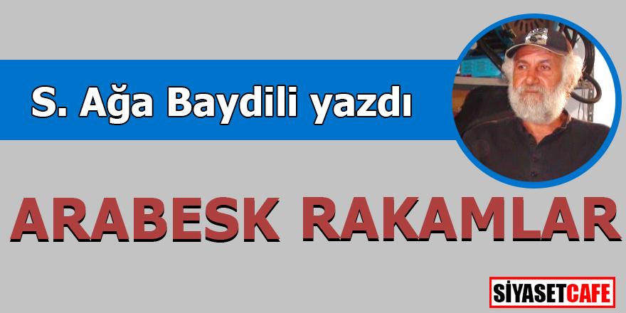Süleyman Ağa Baydili yazdı: Arabesk Rakamlar