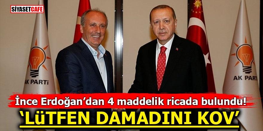İnce Erdoğan'dan 4 maddelik ricada bulundu! 'LÜTFEN DAMADINI KOV'
