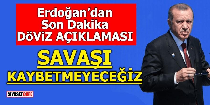 Erdoğan'dan son dakika döviz açıklaması! Savaşı kaybetmeyeceğiz