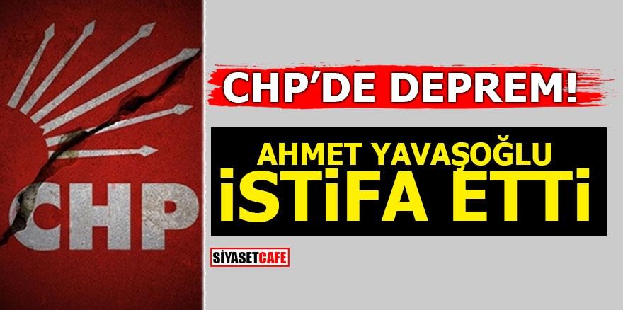 CHP'de deprem! Ahmet Yavaşoğlu istifa etti
