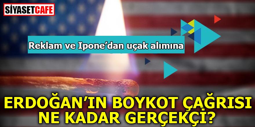 Erdoğan'ın boykot çağrısı ne kadar gerçekçi?
