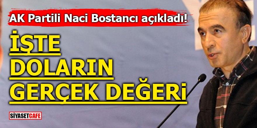 AK Partili Naci Bostancı açıkladı! İşte doların gerçek değeri
