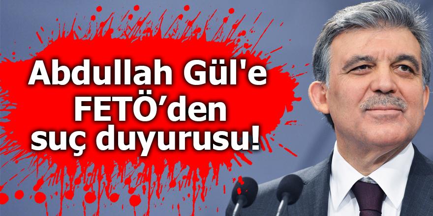 Abdullah Gül'e FETÖ'den suç duyurusu