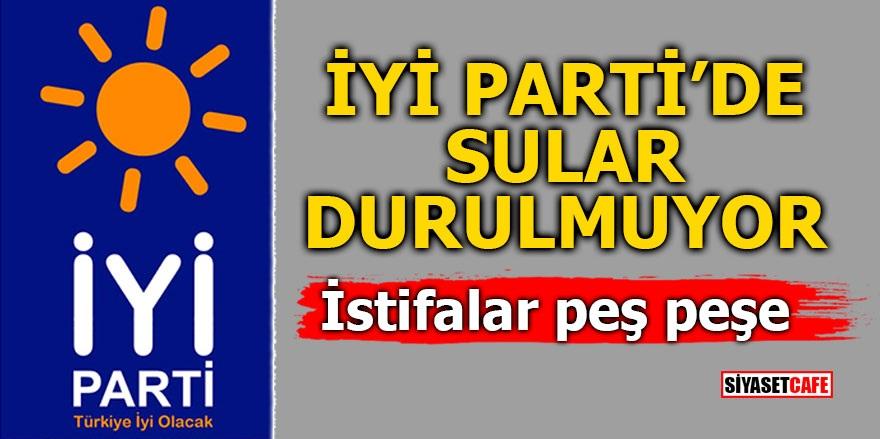 İYİ Parti'de sular durulmuyor! İstifalar peş peşe