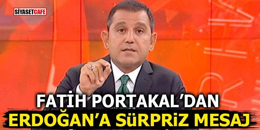 Fatih Portakal'dan Erdoğan'a sürpriz mesaj
