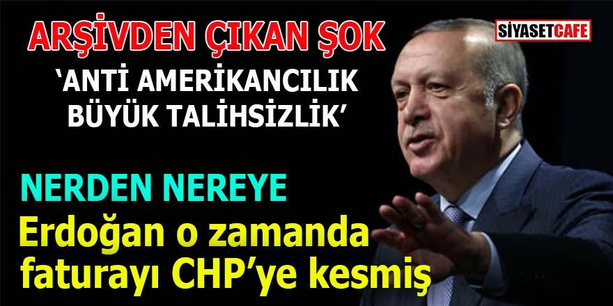 Erdoğan o zaman da faturayı CHP'ye kesmiş: Anti Amerikancılığı büyük tahilsizlik!