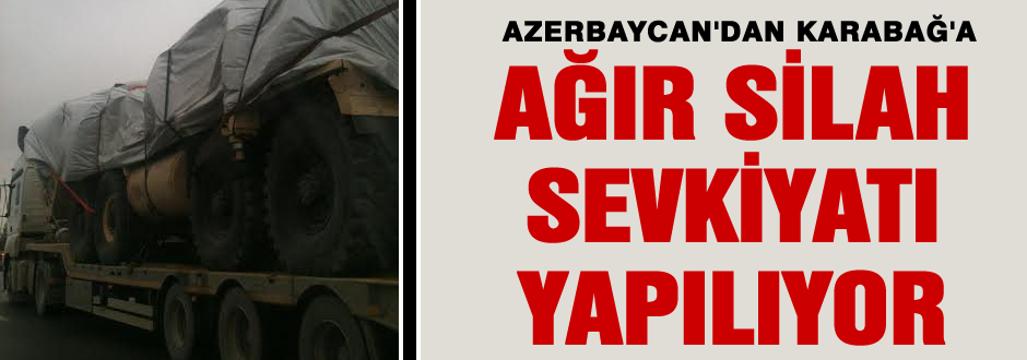 Azerbaycan'dan Karabağ'a Silah sevkiyatı