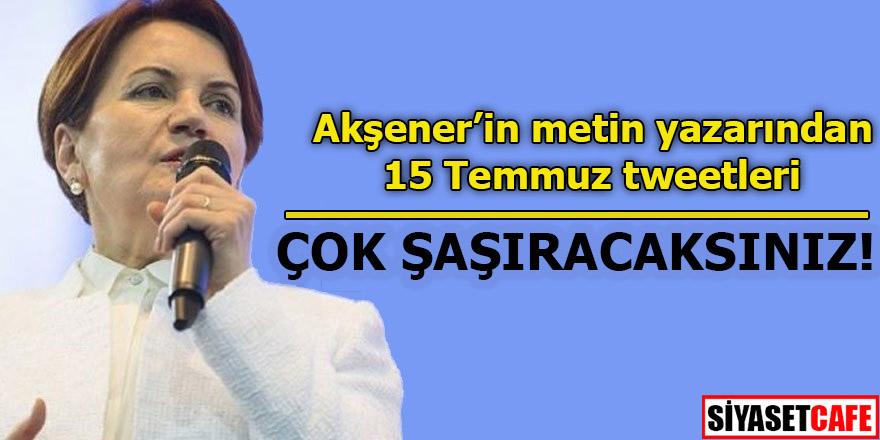 Akşener'in metin yazarından 15 Temmuz tweetleri!