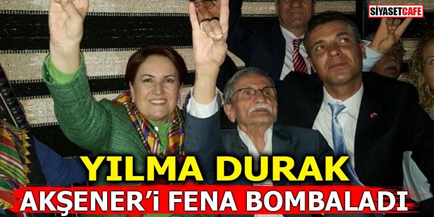 Yılma Durak Akşener'i fena bombaladı