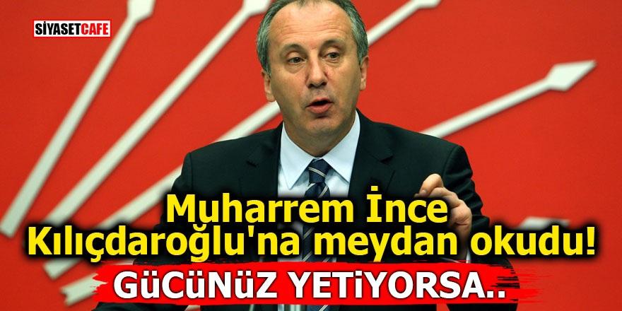 Muharrem İnce Kılıçdaroğlu'na meydan okudu! Gücünüz yetiyorsa..