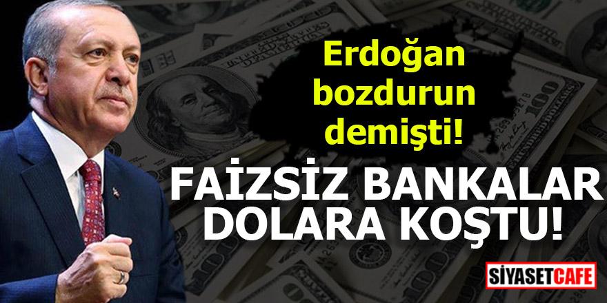Erdoğan bozdurun demişti! Faizsiz bankalar dolara koştu
