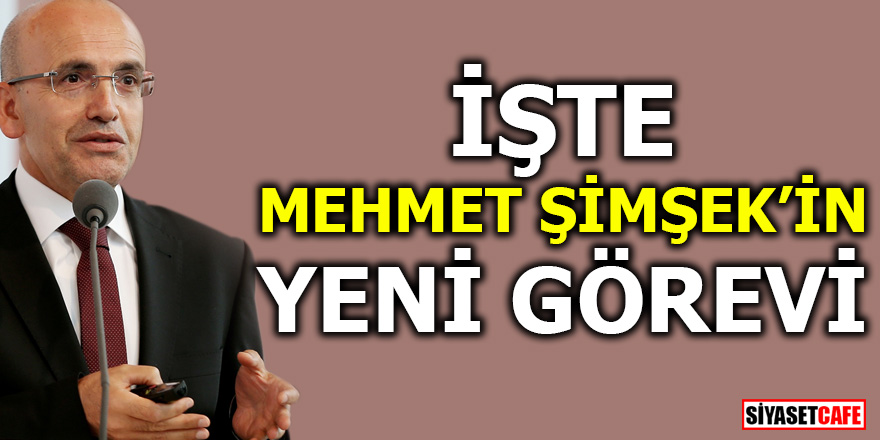 İşte Mehmet Şimşek'in yeni görevi