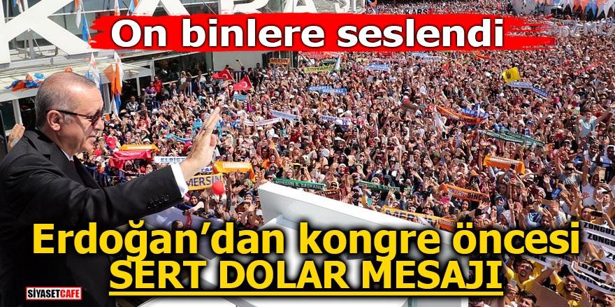 Erdoğan'dan kongre öncesi sert dolar mesajı