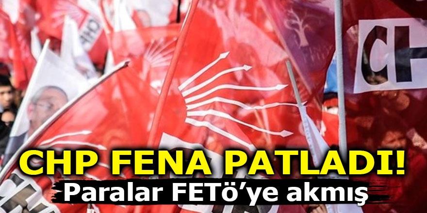 CHP FENA PATLADI! Paralar FETÖ'ye akmış